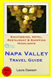 Napa Valley Travel Guide: Sightseeing, Hotel, Restaurant & Shopping Highlights