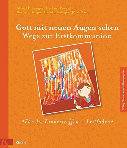 Gott mit neuen Augen sehen. Wege zur Erstkommunion (Völlig überarbeitete Neuausgabe 2012) - Für die Kindertreffen - Leitfaden
