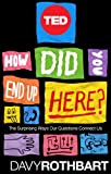 How Did You End Up Here?: The Surprising Ways Our Questions Connect Us (TED Books Book 30)