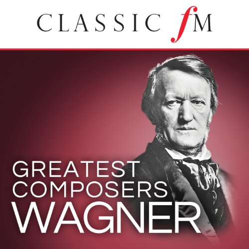 Wagner (Classic FM Greatest Co...