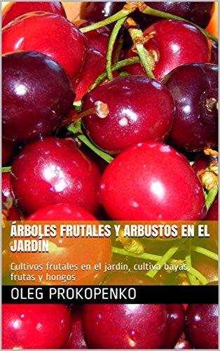 Árboles frutales y arbustos en el jardín: Cultivos frutales en el jardín, cultiva bayas, frutas y hongos por Oleg Prokopenko