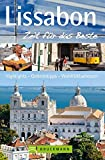 Lissabon - Zeit für das Beste: Highlights - Geheimtipps - Wohlfühladressen