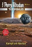 Terminus 4: Kampf um Merkur (Perry Rhodan - Terminus) (German Edition)