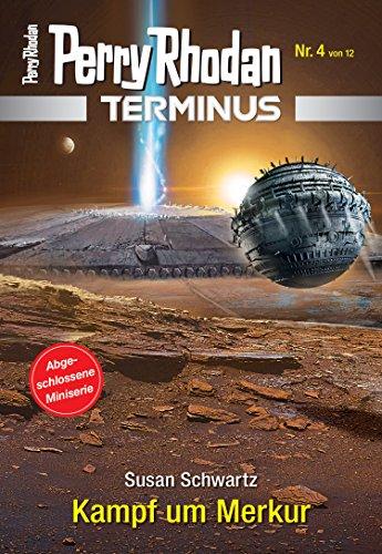 Terminus 4: Kampf um Merkur (Perry Rhodan - Terminus) -