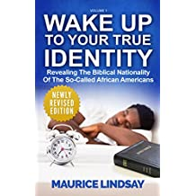 Wake Up To Your True Identity: Revealing The Biblical Nationality Of The So-Called African Americans (English Edition)