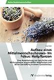 Aufbau eines Mittelmeerschauhauses- Im Fokus: Heilpflanzen: Eine Ausarbeitung zur Geschichte und Wirkungsweise ausgewählter Heilpflanzen und deren Darstellung in einem Gewächshaus