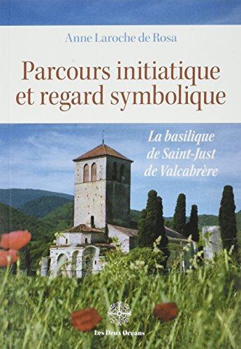 Parcours initiatique et regard symbolique : La basilique de Saint-Just de Valcabrre