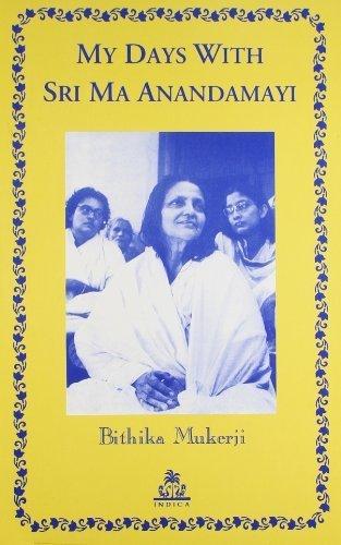 My Days With Sri Ma Anandamayi by Bithika Mukerji (2005) Paperback