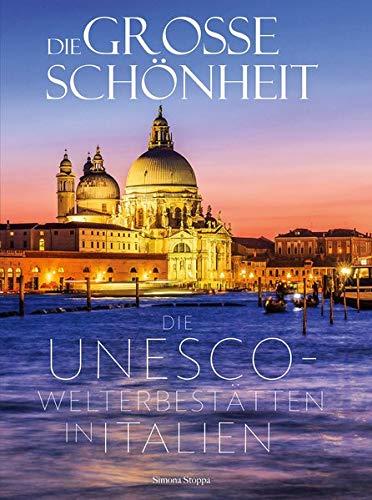 Die große Schönheit: Die Unesco-Welterbestätten in Italien. Venedig, Rom, Verona, Toskana, Sizilien - die schönsten Ziele in einem Bildband Italien.