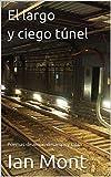 El largo y ciego túnel: Poemas de amor, desamor y rabia (Spanish Edition)