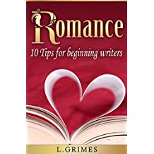 Romance: 10 Tips for Beginning Writers (English Edition)