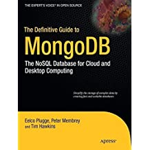 The Definitive Guide to MongoDB: The NoSQL Database for Cloud and Desktop Computing (Expert's Voice in Open Source) by Eelco Plugge (2010-10-26)