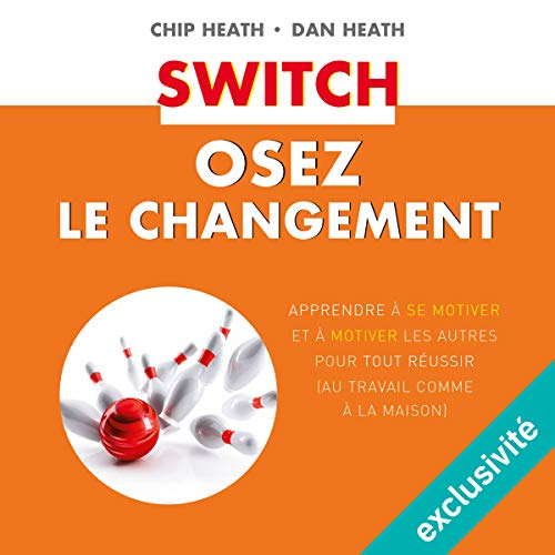 Switch: Osez le changement par Chip Heath