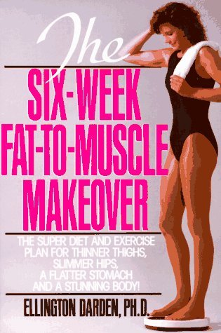 the-six-week-fat-to-muscle-makeover-by-ellington-darden-1990-01-30