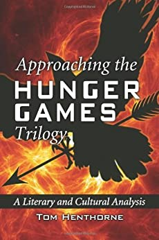 Approaching the Hunger Games Trilogy: A Literary and Cultural Analysis von [Henthorne, Tom]