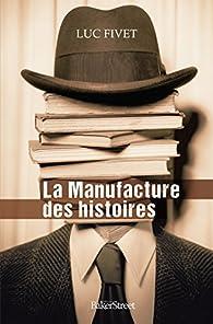 La Manufacture des histoires par Luc Fivet