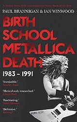 Birth School Metallica Death: Volume I: 1983-1991