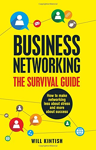 business-networking-the-survival-guide-how-to-make-networking-less-about-stress-and-more-about-succe