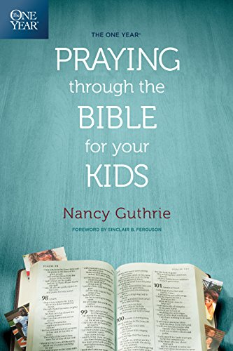 The One Year Praying through the Bible for Your Kids (English Edition)
