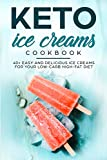 KETO ICE CREAMS COOKBOOK; 40+ EASY AND DELICIOUS ICE CREAMS FOR YOUR LOW-CARB HIGH-FAT DIET (English Edition)