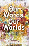 Our Words, Our Worlds: Writing on Black South African Women Poets 2000-2018 (Ukzn Press, Women's Imprint)