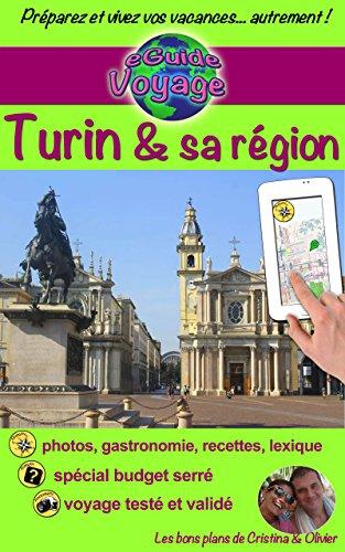 eGuide Voyage: Turin et sa rgion: Dcouvrez cette magnifique ville d'Italie, riche en culture, histoire, avec un patrimoine exceptionnel et sa belle rgion! (eGuide Voyage ville t. 11)