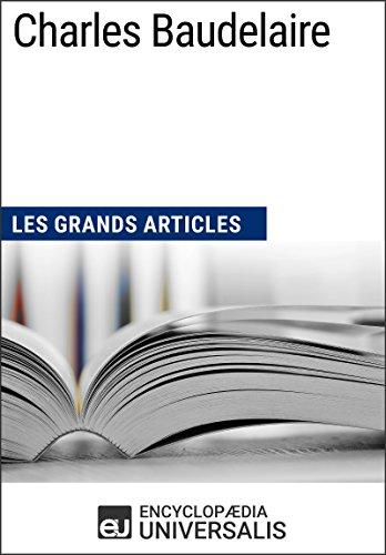 Charles Baudelaire: Les Grands Articles d'Universalis par Encyclopaedia Universalis