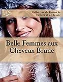 Telecharger Livres Belle Femmes aux Cheveux Brune Collection de Photos de Culture et de Beaute (PDF,EPUB,MOBI) gratuits en Francaise