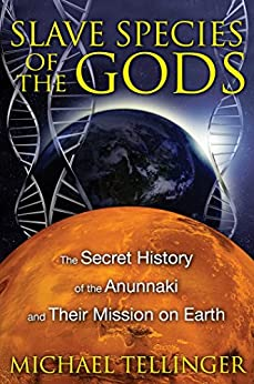 Slave Species of the Gods: The Secret History of the Anunnaki and Their Mission on Earth (English Edition) par [Tellinger, Michael]