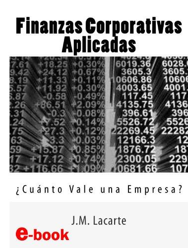 Finanzas Corporativas Aplicadas. Cuánto Vale una Empresa? por J.M. Lacarte