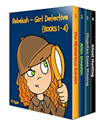 Rebekah - Girl Detective Books 1-4: Fun Short Story Mysteries for Children Ages 9-12 (The Mysterious Garden, Alien Invasion, Magellan Goes Missing, Ghost Hunting)