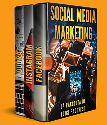 Social Media Marketing: Guida alle strategie di vendita per online marketing su Facebook, Instagram e Quora per promuovere senza imparare SEO e Google e acquisire clienti B2B e B2C su Internet