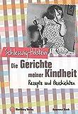 Schleswig-Holstein - Die Gerichte meiner Kindheit: Rezepte und Geschichten (Gerichte unserer Kindheit) - Annerose Sieck