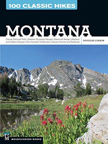 100 Classic Hikes: Montana: Glacier National Park, Western Mountain Ranges, Beartooth Range, Madison and Gallatin Ranges, Bob Marshall Wilderness, - Glacier National Park, Backpacking