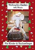 Weihnachts-Backen mit Maus: Für Kinder & Backanfänger