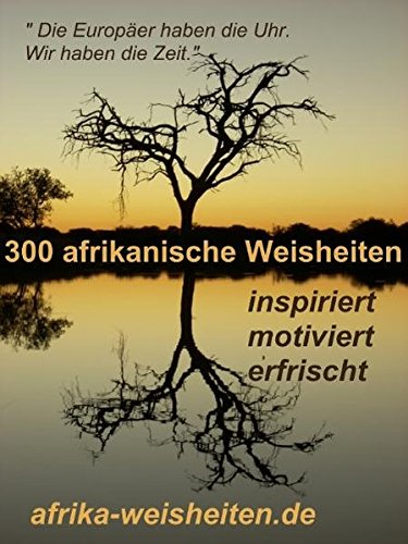 300 afrikanische Weisheiten, Die Europäer haben die Uhr.Wir haben die Zeit. (Afrika Afrikanische Kunst)