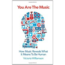 By Victoria Williamson You Are the Music: How Music Reveals What it Means to be Human [Paperback]