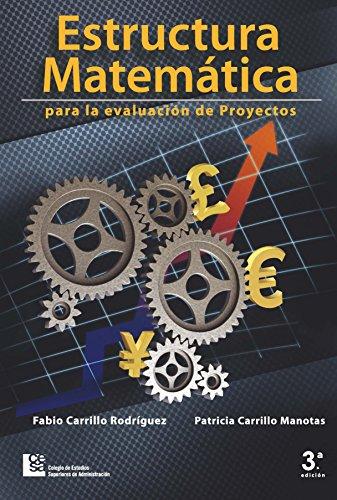 Estructura matemática para la evaluación de proyectos: 3 Edición por Fabio Carrillo Rodríguez