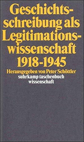 Geschichtswissenschaft als Legitimationswissenschaft 1918 - 1945.