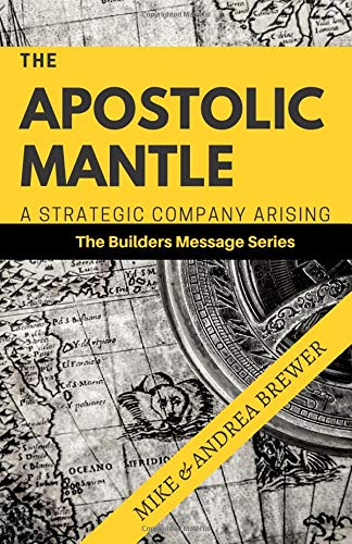 The Apostolic Mantle: A Strategic Company Arising (The Builders Series, Band 1)