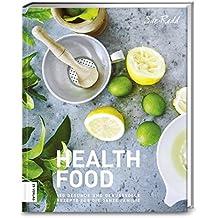 Health Food: 150 gesunde und genussvolle Rezepte für die ganze Familie
