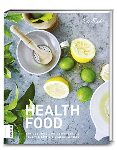 Health Food: 150 gesunde und genussvolle Rezepte für die ganze Familie - Partnerlink