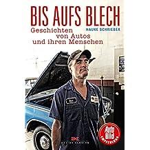 Bis aufs Blech: Geschichten von Autos und ihren Menschen
