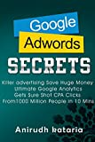 Google AdWords Secrets: Killer Advertising: Save Huge Money: Ultimate Google Analytics Get Sure Shot CPA Clicks From 1000 Million People in 10 Mins.: Advertise ... GOOGLE ANALYTICS SECRETS) (English Edition)