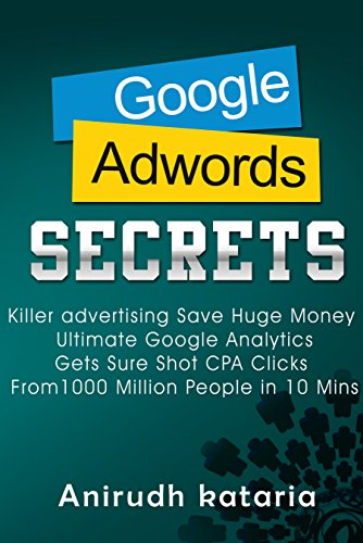 Google AdWords Secrets: Killer Advertising: Save Huge Money: Ultimate Google Analytics Get Sure
