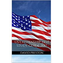 US Citizenship Test Study Guide 2017: Practice Questions for the USCIS Naturalization Test (English Edition)