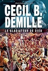 Cecil B. Demille : le gladiateur de Dieu