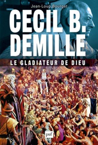 Cecil B. DeMille, le gladiateur de Dieu par Jean-Loup Bourget