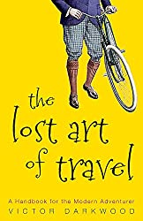 The Lost Art of Travel: A Handbook for the Modern Adventurer