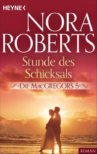 Die MacGregors 5. Stunde des Schicksals (Die MacGregor-Serie) (Macgregors-serie Nora Roberts)